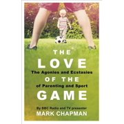 The Love of the Game : Parenthood, Sport and Me