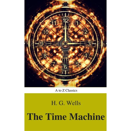 The Time Machine (Best Navigation, Active TOC) (A to Z Classics) -