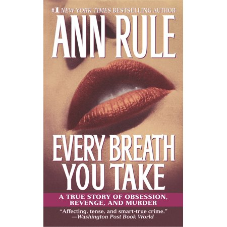 Every Breath You Take : A True Story of Obsession, Revenge, and
