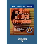 The School of Biblical Evangelism : 101 Lessons How to Share Your Faith Simply, Effectively, Biblically ... the Way Jesus Did (Large Print 16pt)