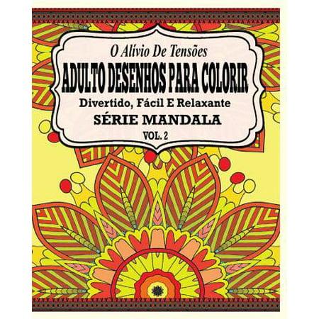 O Alivio de Tensoes Adulto Desenhos Para Colorir Divertido, Facil E Relaxante Serie Mandala ( Vol. 2 )