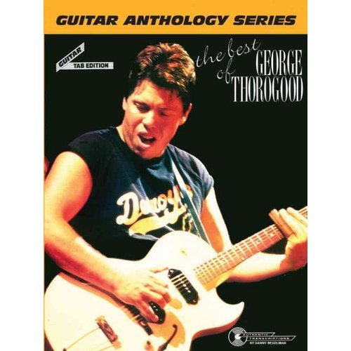 The Best of George Thorogood: The Guitar Anthology Series