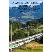 An American Rebel in the American Autonomous Region of China - eBook