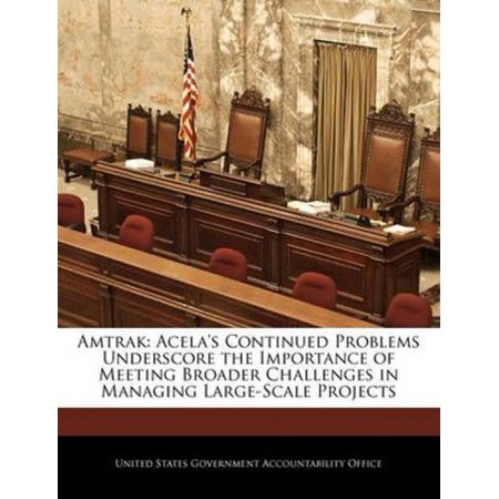 Amtrak  Acelas Continued Problems Underscore The Importance Of Meeting Broader Challenges In Managing Large Scale Projects