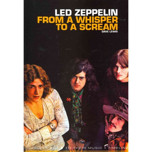 Led Zeppelin: From a Whisper to a Scream: Complete Guide to Their Music