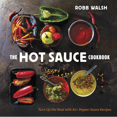 The Hot Sauce Cookbook : Turn Up the Heat with 60+ Pepper Sauce Recipes