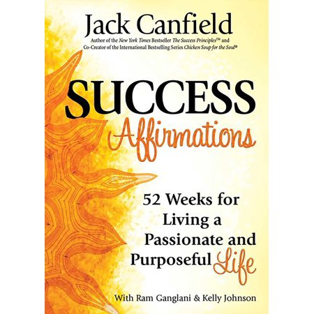 Success Affirmations : 52 Weeks for Living a Passionate and Purposeful