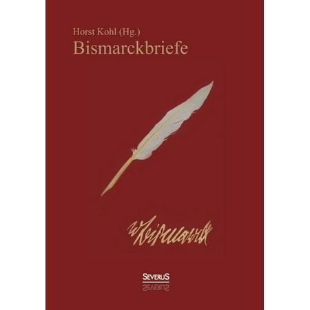 Bismarckbriefe 1836-1872. Herausgegeben Von Horst Kohl Bismarckbriefe 1836-1872. Herausgegeben von Horst Kohl (German Edition)