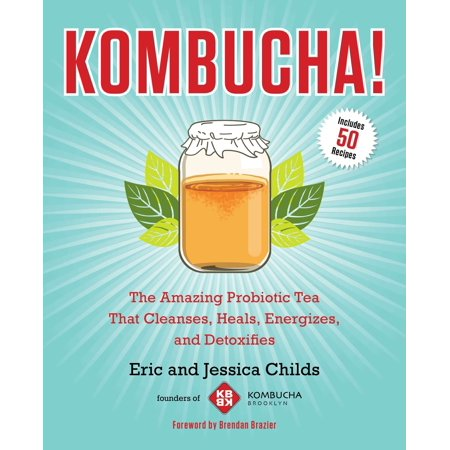 Kombucha! : The Amazing Probiotic Tea that Cleanses, Heals, Energizes, and