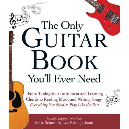 - The Only Guitar Book You'll Ever Need : From Tuning Your Instrument and Learning Chords to Reading Music and Writing Songs, Everything You Need to Play like the Best