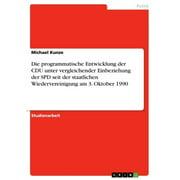 Die programmatische Entwicklung der CDU unter vergleichender Einbeziehung der SPD seit der staatlichen Wiedervereinigung am 3. Oktober 1990 - eBook