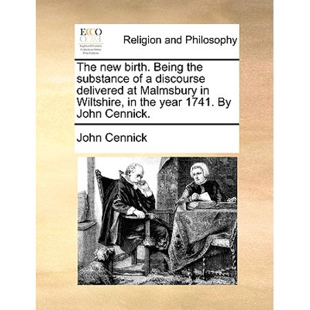 The New Birth. Being the Substance of a Discourse Delivered at Malmsbury in Wiltshire, in the Year 1741. by John