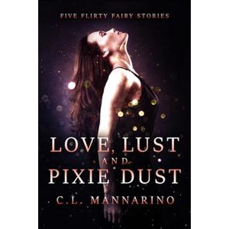 Love, Lust, and Pixie Dust - - Izzy Pixie Dust