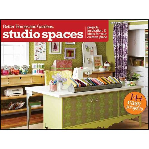 Better Homes and Gardens Studio Spaces: Projects, Inspiration & Ideas for Your Creative Place