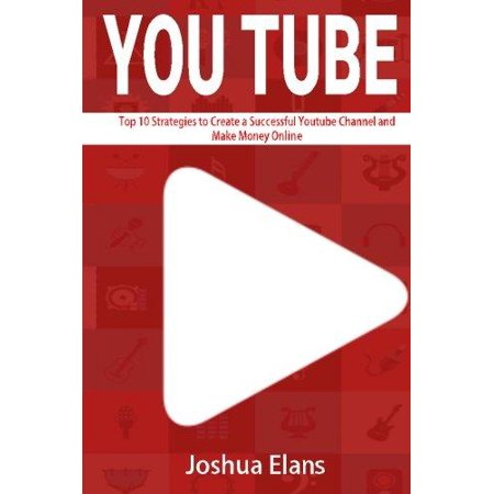 Youtube  Top 10 Strategies To Create A Successful Youtube Channel And Make Money Online