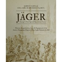 Jger: Europe's First Special Operations Forces: History, Organization, Arms & Equipment of the Austro-Hungarian Empire's Elite Light Infantry to 1866 (Paperback)