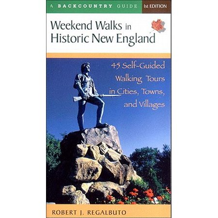 Weekend Walks in Historic New England : 45 Self-Guided Walking Tours in Cities, Towns, and