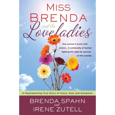 Miss Brenda and the Loveladies : A Heartwarming True Story of Grace, God, and (Miss Brenda)