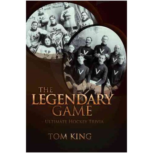 The Legendary Game: Ultimate Hockey Trivia by Trafford Publishing