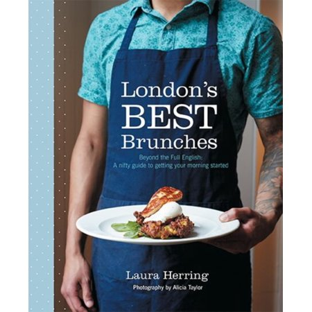 London's Best Brunches: Beyond the Full English: a nifty guide to getting your morning started