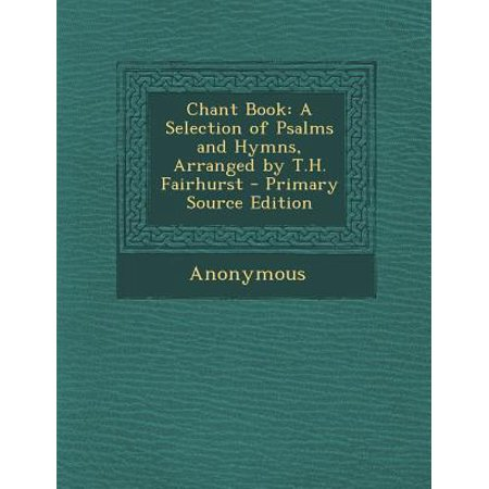 Chant Book : A Selection of Psalms and Hymns, Arranged by T.H. Fairhurst