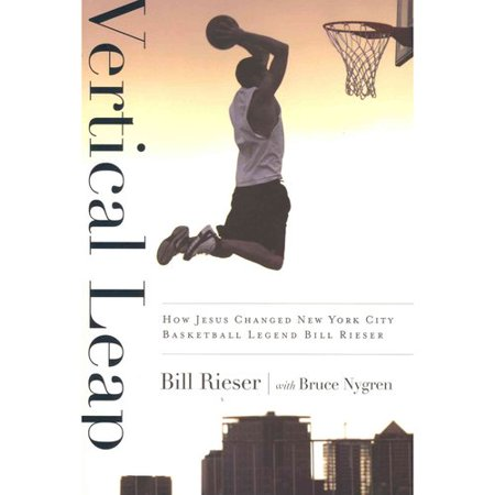 Vertical Leap  How Jesus Found New York City Basketball Legend Bill Rieser