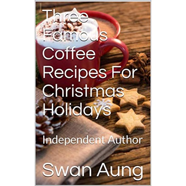 Three Famous Coffee Recipes For Christmas Holidays - eBook