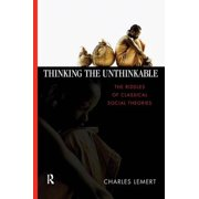 Thinking the Unthinkable : The Riddles of Classical Social Theories