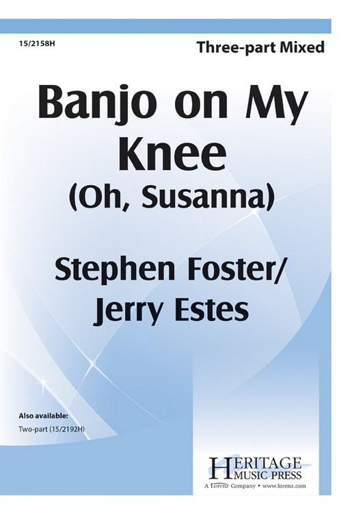 Banjo on My Knee (Oh, Susanna)-Ed Octavo 3-pt mxd,Piano Stephen C Foster; Jerry Estes... by
