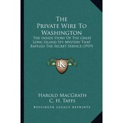 The Private Wire to Washington : The Inside Story of the Great Long Island Spy Mystery That Baffled the Secret Service (1919)