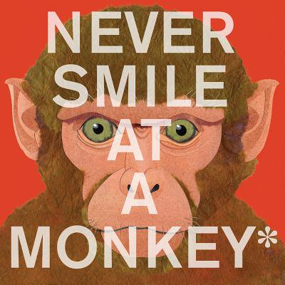 Never Smile at a Monkey : And 17 Other Important Things to