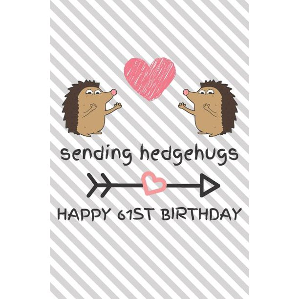Sending Hedgehugs Happy 61st Birthday: Funny 61st Birthday
