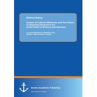Analysis of Cultural Differences and Their Effects on Marketing Products in the United States of America and Germany : A Cultural Approach to Marketing