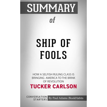 Summary of Ship of Fools: How a Selfish Ruling Class Is Bringing America to the Brink of Revolution by Tucker Carlson | Conversation Starters -