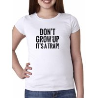 Don't Grow Up It's A Trap! - Hilarious Quote Girl's Cotton Youth T-Shirt