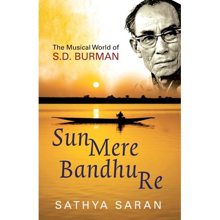 Sun Mere Bandhu Re: The Musical World Of Sd Burman -