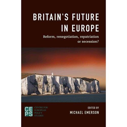 Britain's Future in Europe : Reform, Renegotiation, Repatriation or Secession?