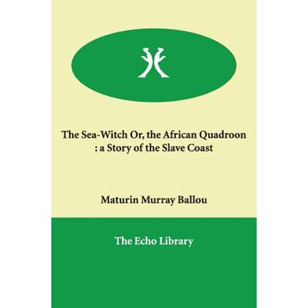 The Sea-Witch Or, the African Quadroon : A Story of the Slave