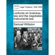 Lectures on Business Law and the Negotiable Instruments Law.
