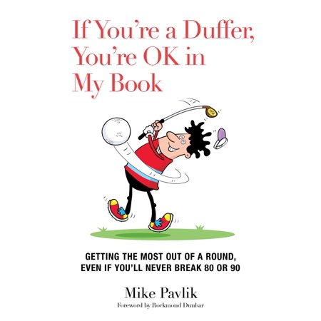 If You're a Duffer, You're OK in My Book : Getting the Most Out of a Round, Even If You'll Never Break 80 or (Break The Cycle Round And Round We Go)