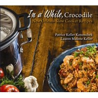 In a While, Crocodile: New Orleans Slow Cooker Recipes (Paperback)