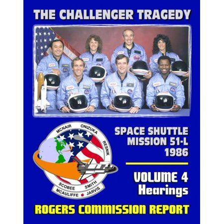 The Report of the Presidential Commission on the Space Shuttle Challenger Accident - The Tragedy of Mission 51-L in 1986 - Volume 4 Hearings (February 6 - 25, 1986) -