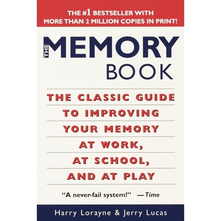 The Memory Book : The Classic Guide to Improving Your Memory at Work, at School, and at