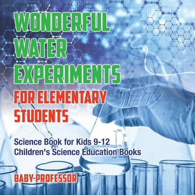 Wonderful Water Experiments for Elementary Students - Science Book for Kids 9-12 Children's Science Education Books](Halloween Online Games For Elementary Students)