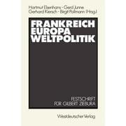 Frankreich -- Europa -- Weltpolitik : Festschrift Fr Gilbert Ziebura Zum 65. Geburtstag (Paperback)