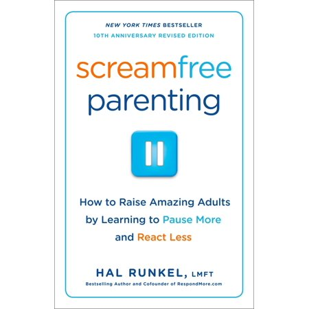 Screamfree Parenting, 10th Anniversary Revised Edition : How to Raise Amazing Adults by Learning to Pause More and React Less ()