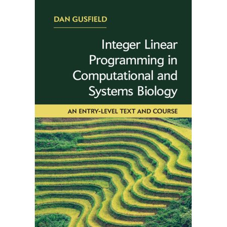 Integer Linear Programming in Computational and Systems Biology : An Entry-Level Text and Course (Integer Linear Programming)