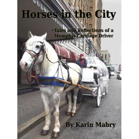 Horses in the City -Tales and Reflections of a Memphis Carriage Driver - eBook - Party City Memphis