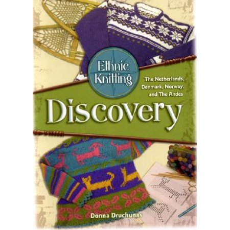 Ethnic Knitting : Discovery -The Netherlands, Denmark, Norway, and the Andes