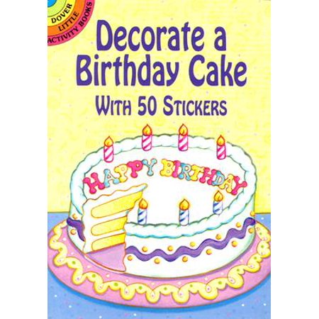 Decorate a Birthday Cake : With 50 Stickers - Decorate A Classroom